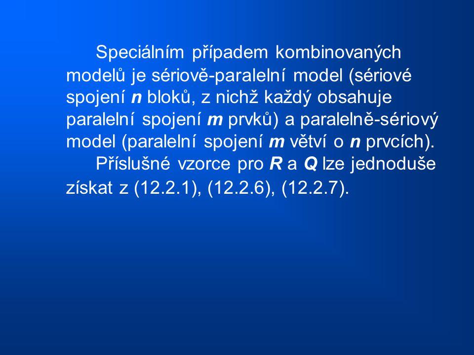 Speciálním případem kombinovaných modelů je sériově-paralelní model (sériové spojení n bloků, z nichž každý obsahuje paralelní spojení m prvků) a paralelně-sériový model (paralelní spojení m větví o n prvcích).