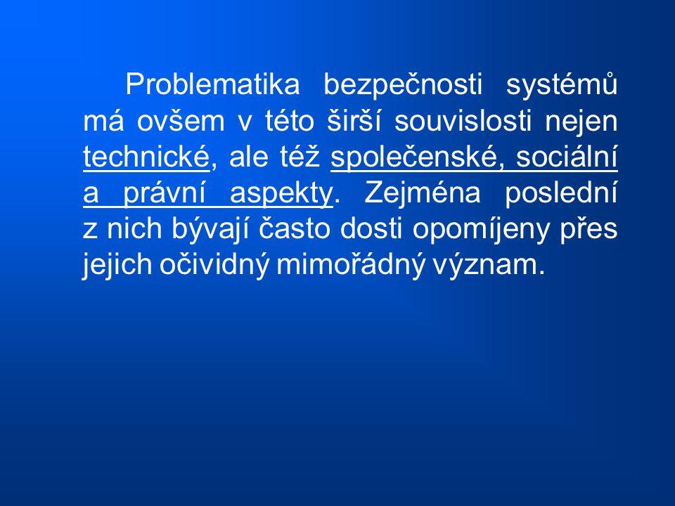 Problematika bezpečnosti systémů má ovšem v této širší souvislosti nejen technické, ale též společenské, sociální a právní aspekty.