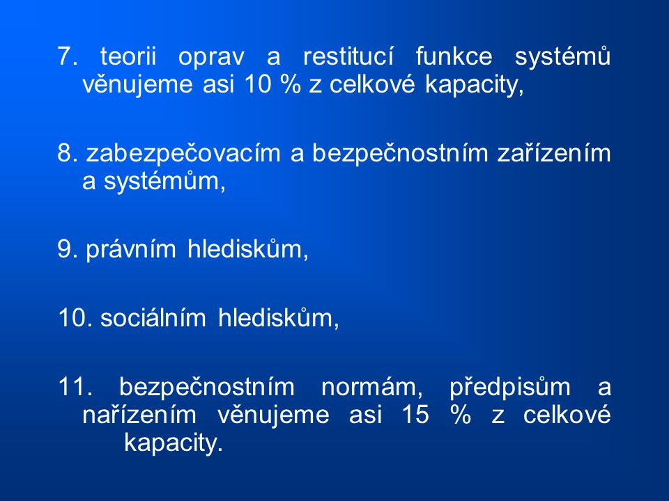 7. teorii oprav a restitucí funkce systémů věnujeme asi 10 % z celkové kapacity,