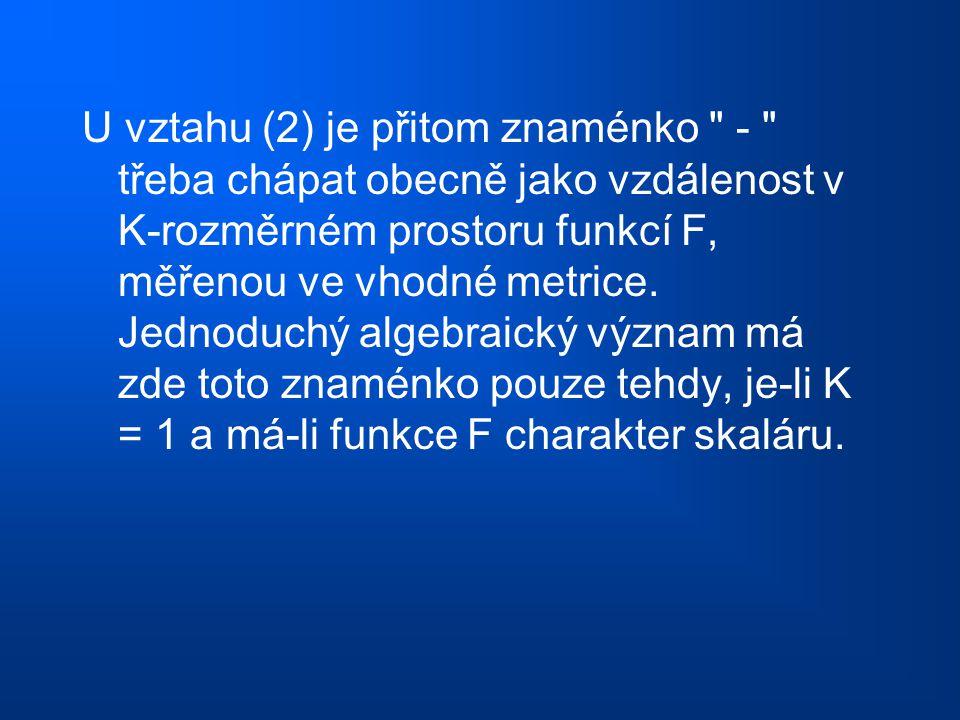 U vztahu (2) je přitom znaménko - třeba chápat obecně jako vzdálenost v K-rozměrném prostoru funkcí F, měřenou ve vhodné metrice.