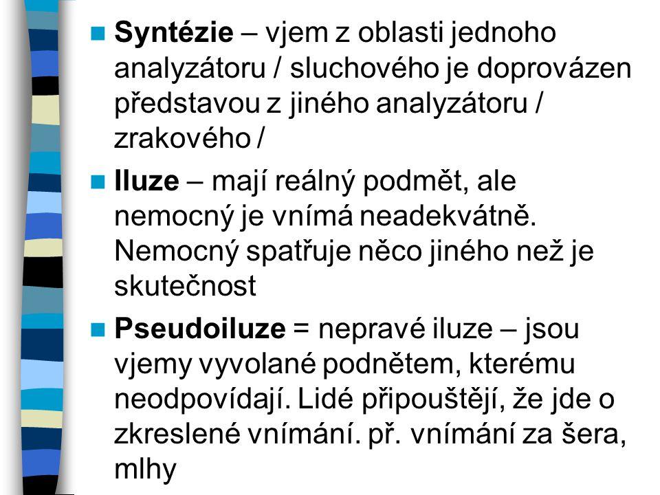 Syntézie – vjem z oblasti jednoho analyzátoru / sluchového je doprovázen představou z jiného analyzátoru / zrakového /