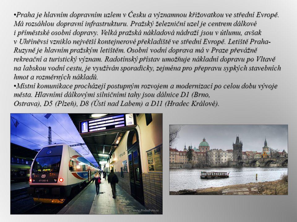 Praha je hlavním dopravním uzlem v Česku a významnou křižovatkou ve střední Evropě. Má rozsáhlou dopravní infrastrukturu. Pražský železniční uzel je centrem dálkové i příměstské osobní dopravy. Velká pražská nákladová nádraží jsou v útlumu, avšak v Uhříněvsi vzniklo největší kontejnerové překladiště ve střední Evropě. Letiště Praha-Ruzyně je hlavním pražským letištěm. Osobní vodní doprava má v Praze převážně rekreační a turistický význam. Radotínský přístav umožňuje nákladní dopravu po Vltavě na labskou vodní cestu, je využíván sporadicky, zejména pro přepravu sypkých stavebních hmot a rozměrných nákladů.