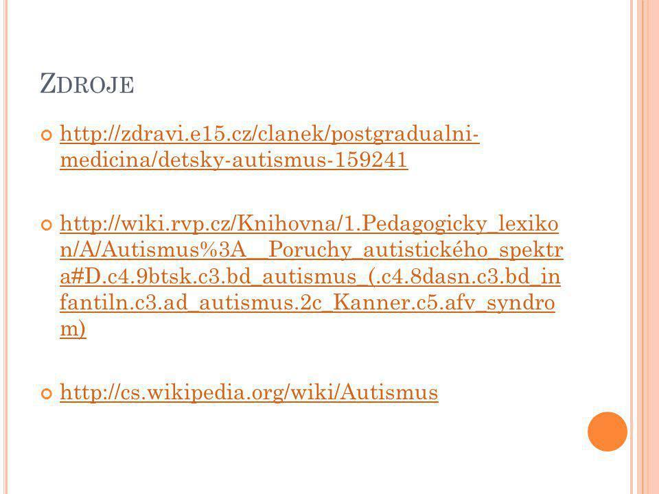 Zdroje http://zdravi.e15.cz/clanek/postgradualni- medicina/detsky-autismus-159241.
