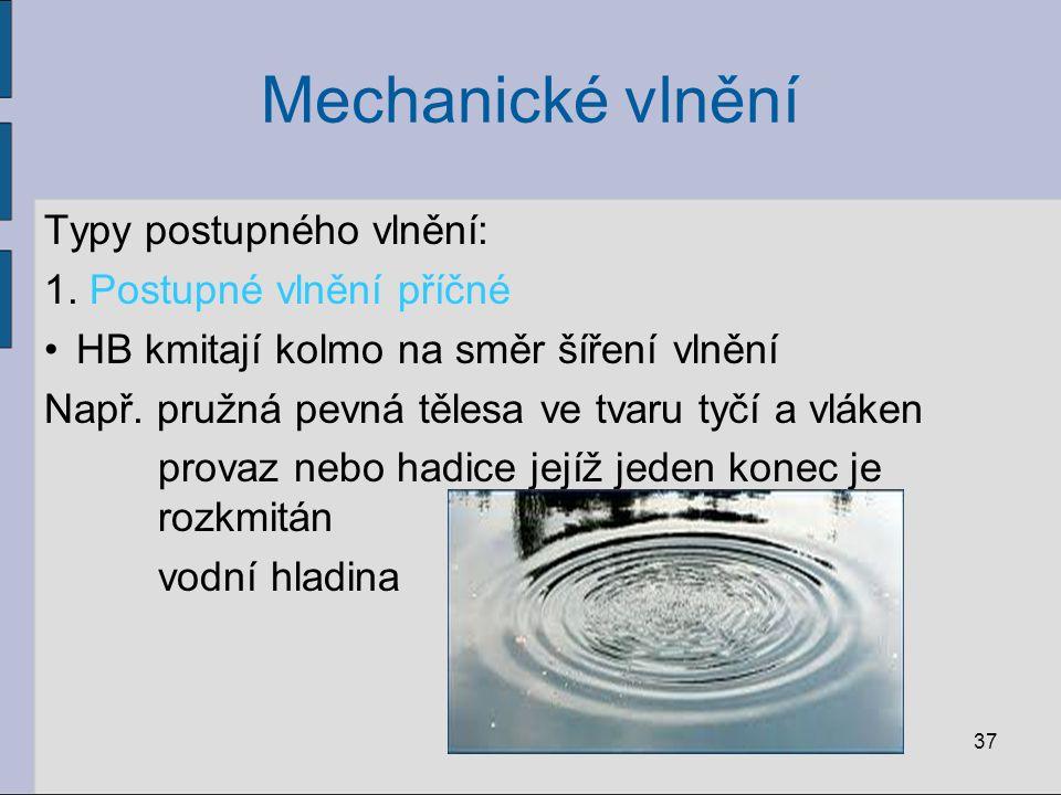 Mechanické vlnění Typy postupného vlnění: 1. Postupné vlnění příčné