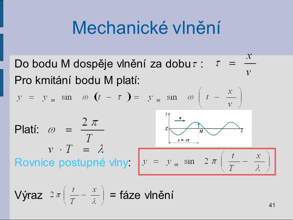 Mechanické vlnění Do bodu M dospěje vlnění za dobu : Pro kmitání bodu M platí: Platí: Rovnice postupné vlny: Výraz = fáze vlnění