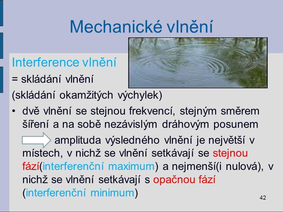 Mechanické vlnění Interference vlnění = skládání vlnění