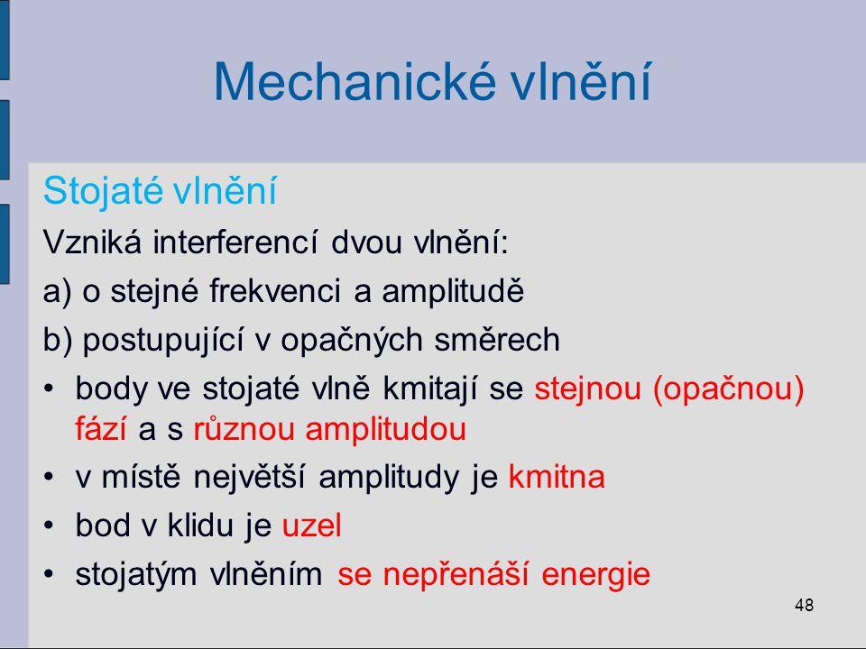 Mechanické vlnění Stojaté vlnění Vzniká interferencí dvou vlnění: