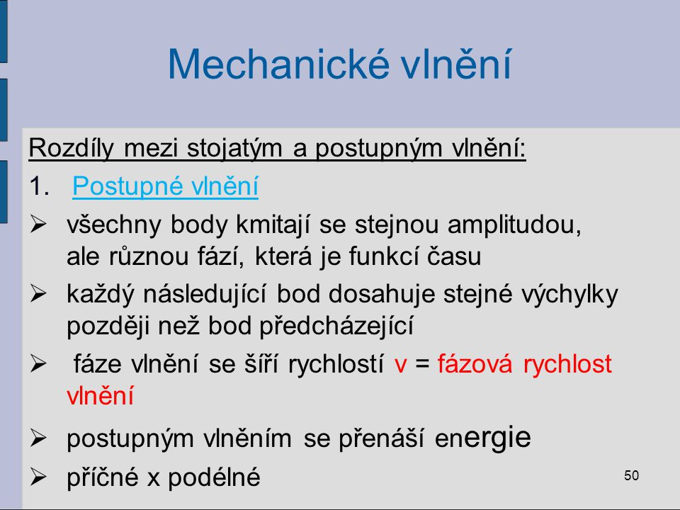 Mechanické vlnění Rozdíly mezi stojatým a postupným vlnění: