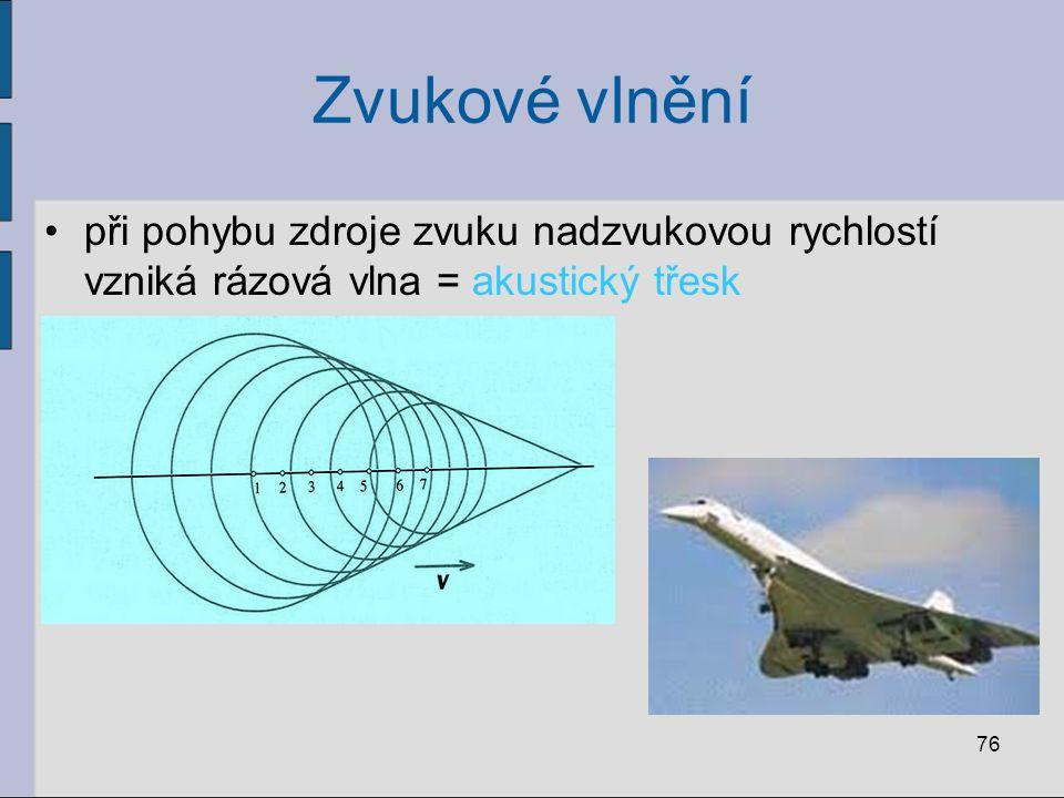 Zvukové vlnění při pohybu zdroje zvuku nadzvukovou rychlostí vzniká rázová vlna = akustický třesk