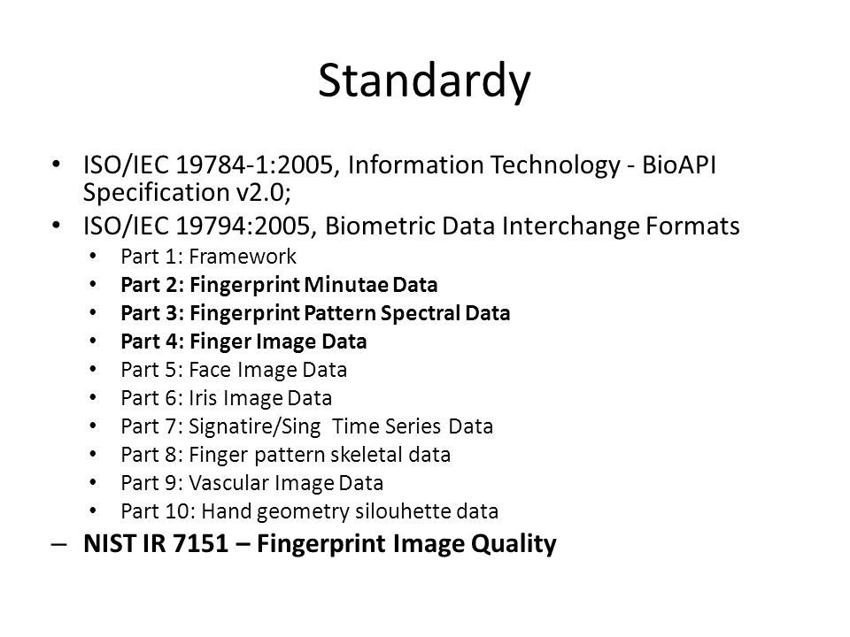 Standardy ISO/IEC 19784-1:2005, Information Technology - BioAPI Specification v2.0; ISO/IEC 19794:2005, Biometric Data Interchange Formats.