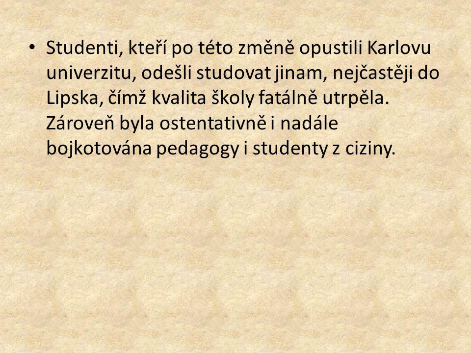 Studenti, kteří po této změně opustili Karlovu univerzitu, odešli studovat jinam, nejčastěji do Lipska, čímž kvalita školy fatálně utrpěla.