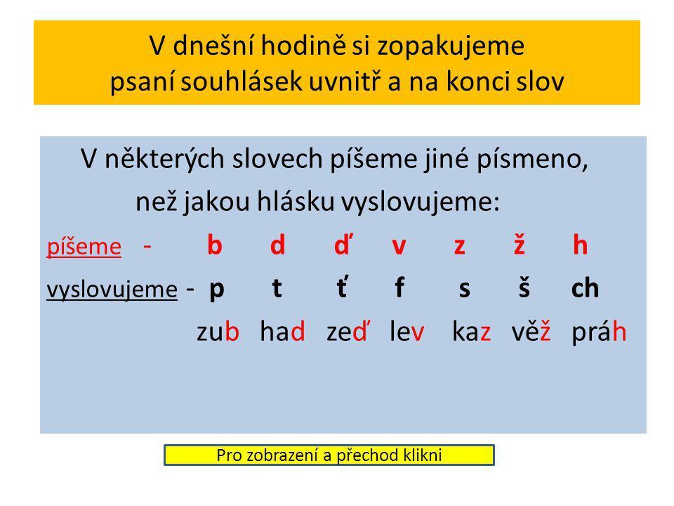 V dnešní hodině si zopakujeme psaní souhlásek uvnitř a na konci slov