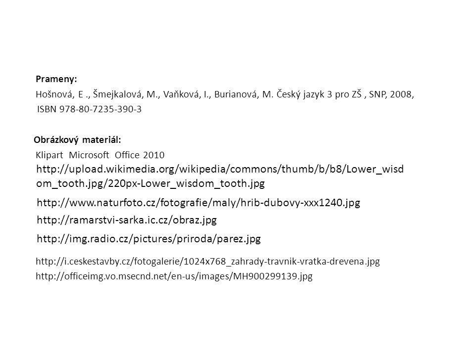 Prameny: Hošnová, E ., Šmejkalová, M., Vaňková, I., Burianová, M. Český jazyk 3 pro ZŠ , SNP, 2008,