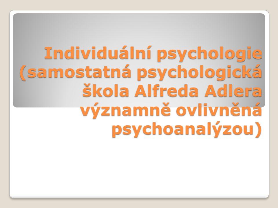 Individuální psychologie (samostatná psychologická škola Alfreda Adlera významně ovlivněná psychoanalýzou)