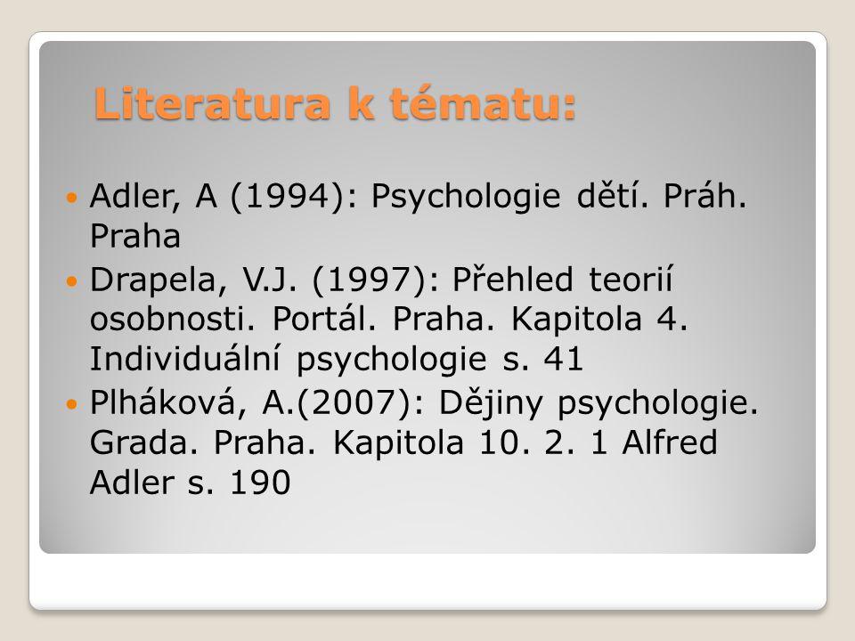 Literatura k tématu: Adler, A (1994): Psychologie dětí. Práh. Praha