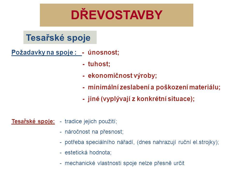 DŘEVOSTAVBY Tesařské spoje Požadavky na spoje : - únosnost; - tuhost;