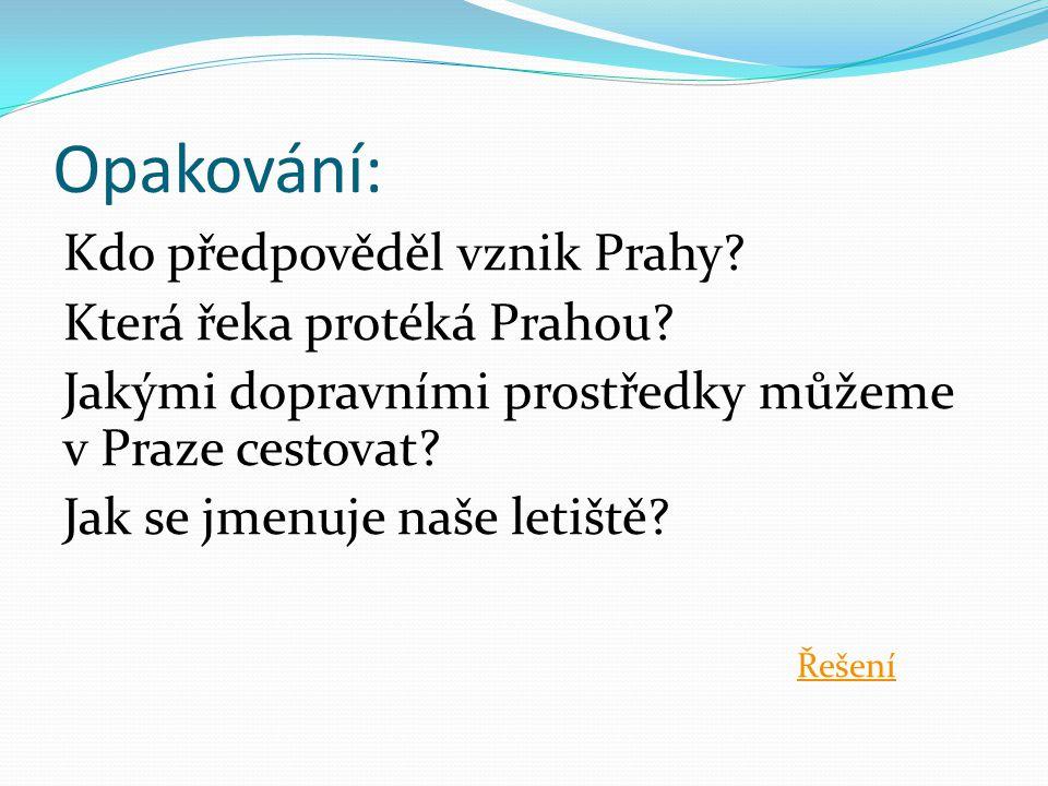 Opakování: Kdo předpověděl vznik Prahy Která řeka protéká Prahou