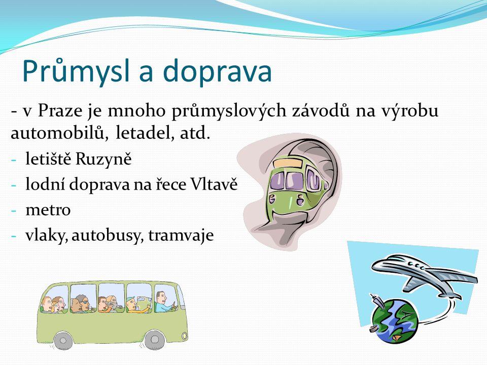 Průmysl a doprava - v Praze je mnoho průmyslových závodů na výrobu automobilů, letadel, atd. letiště Ruzyně.