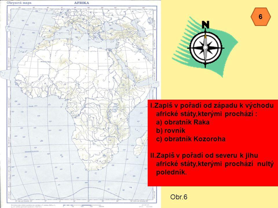 6 I.Zapiš v pořadí od západu k východu. africké státy,kterými prochází : a) obratník Raka. b) rovník.