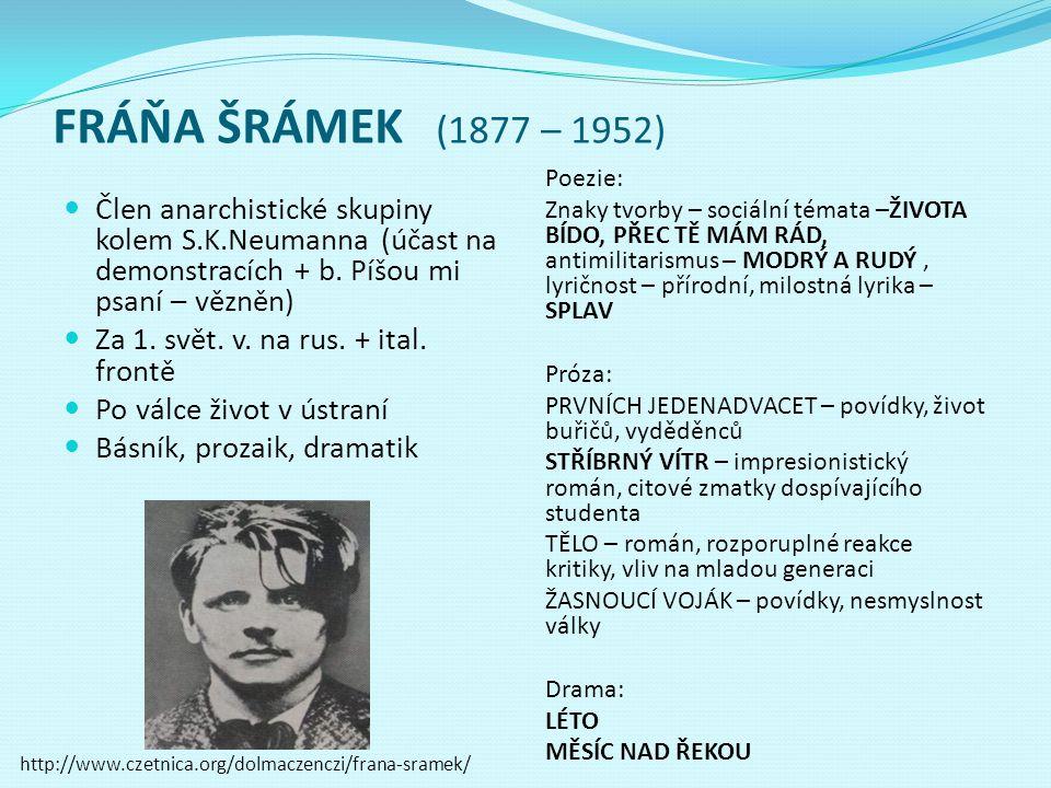 FRÁŇA ŠRÁMEK (1877 – 1952) Člen anarchistické skupiny kolem S.K.Neumanna (účast na demonstracích + b. Píšou mi psaní – vězněn)