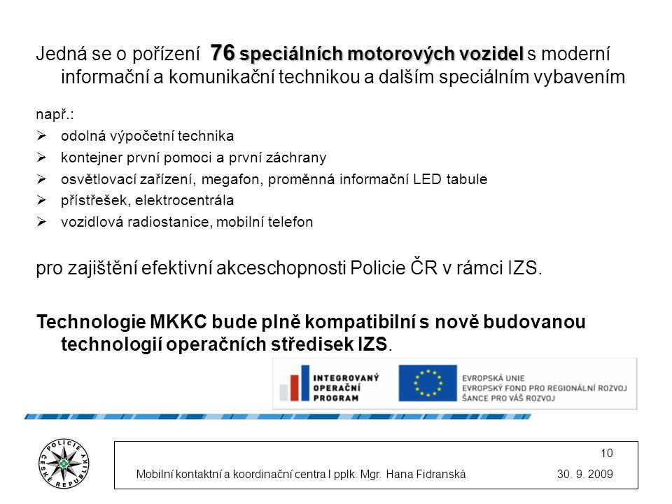pro zajištění efektivní akceschopnosti Policie ČR v rámci IZS.