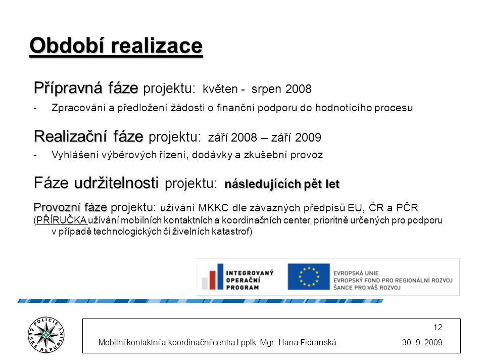 Období realizace Přípravná fáze projektu: květen - srpen 2008