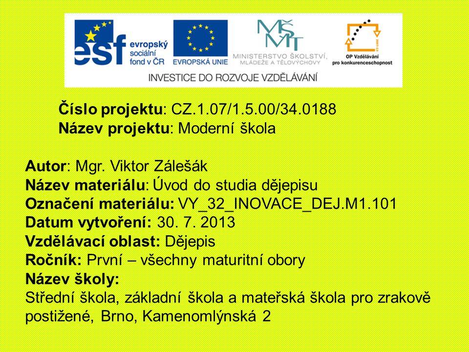 Číslo projektu: CZ.1.07/1.5.00/34.0188 Název projektu: Moderní škola. Autor: Mgr. Viktor Zálešák. Název materiálu: Úvod do studia dějepisu.