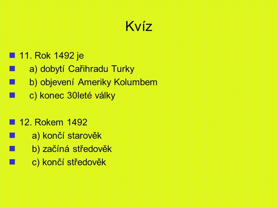 Kvíz 11. Rok 1492 je a) dobytí Cařihradu Turky