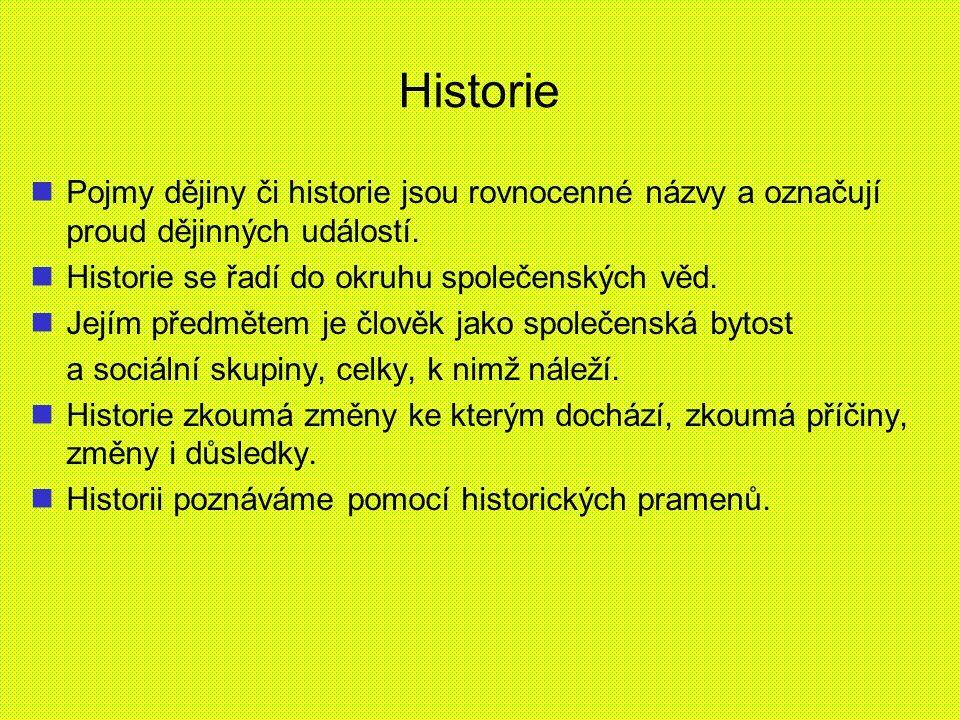 Historie Pojmy dějiny či historie jsou rovnocenné názvy a označují proud dějinných událostí. Historie se řadí do okruhu společenských věd.