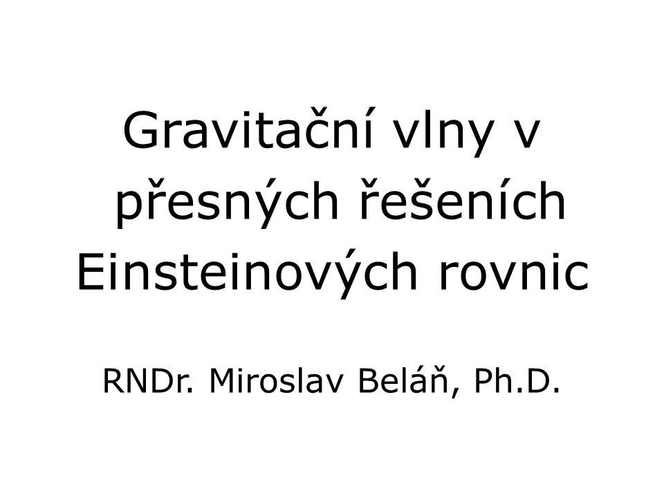Gravitační vlny v přesných řešeních Einsteinových rovnic RNDr