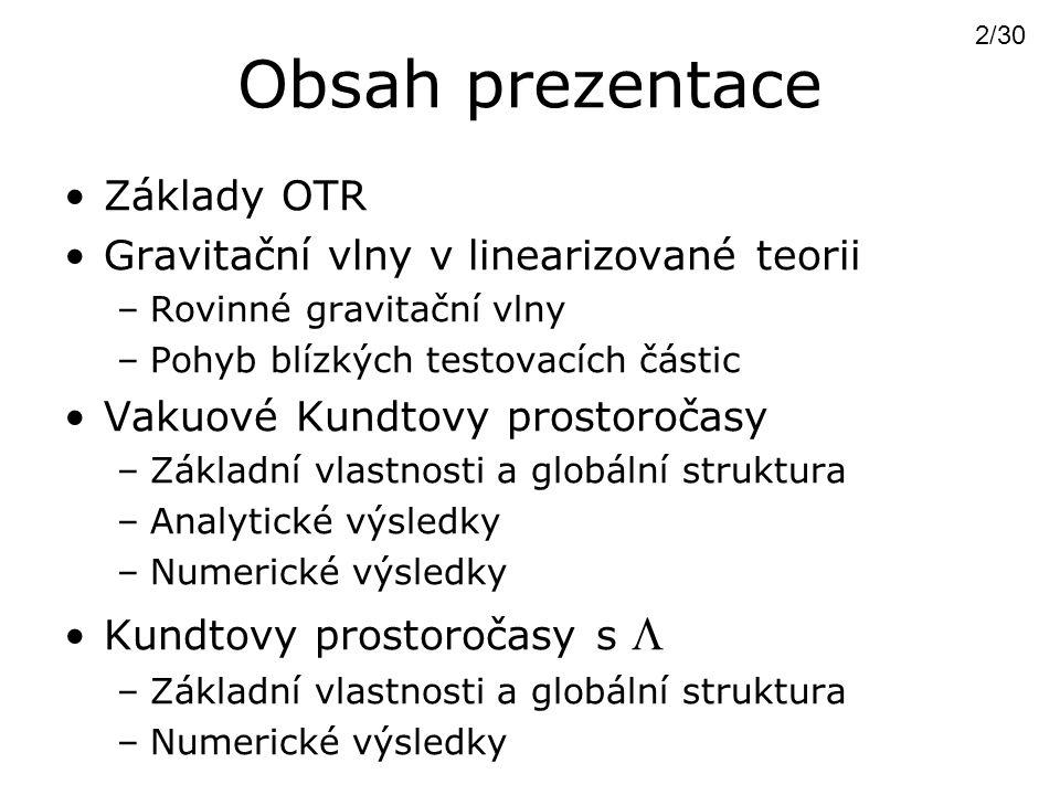 Obsah prezentace Základy OTR Gravitační vlny v linearizované teorii