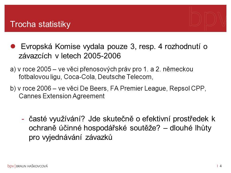 Trocha statistiky Evropská Komise vydala pouze 3, resp. 4 rozhodnutí o závazcích v letech 2005-2006.