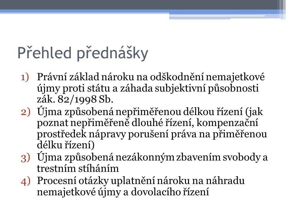 Přehled přednášky Právní základ nároku na odškodnění nemajetkové újmy proti státu a záhada subjektivní působnosti zák. 82/1998 Sb.