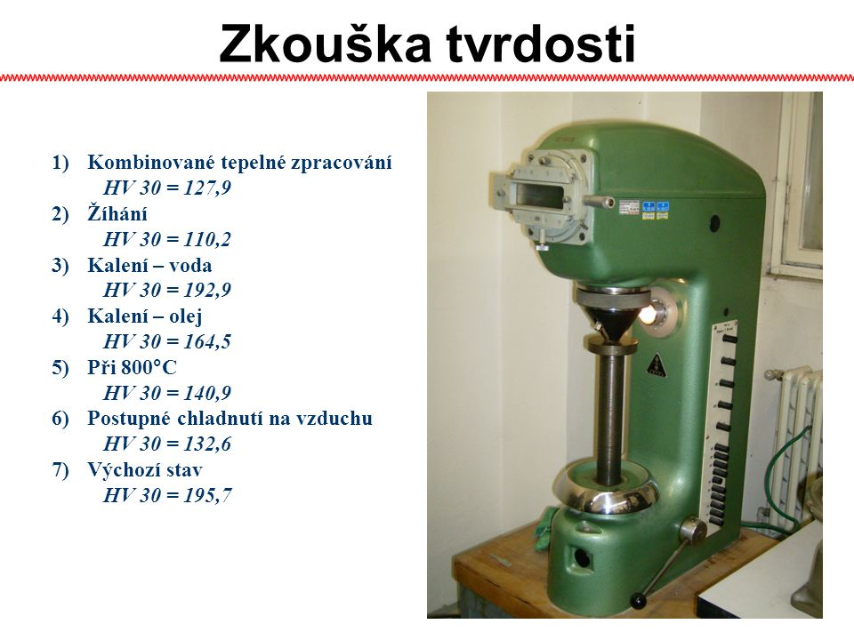 Zkouška tvrdosti Kombinované tepelné zpracování HV 30 = 127,9 Žíhání