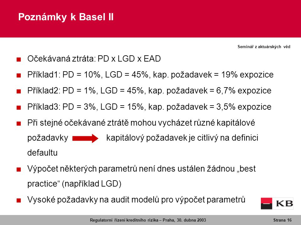 Poznámky k Basel II Očekávaná ztráta: PD x LGD x EAD