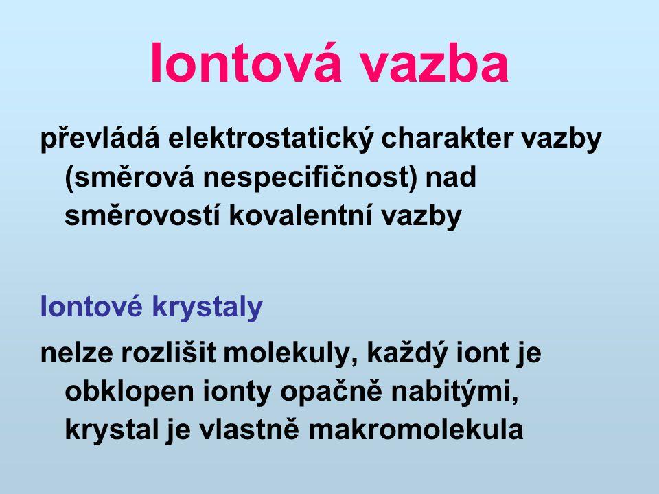 Iontová vazba převládá elektrostatický charakter vazby (směrová nespecifičnost) nad směrovostí kovalentní vazby.