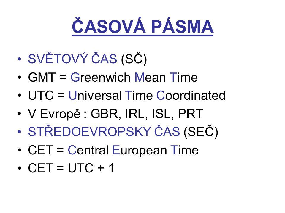 ČASOVÁ PÁSMA SVĚTOVÝ ČAS (SČ) GMT = Greenwich Mean Time
