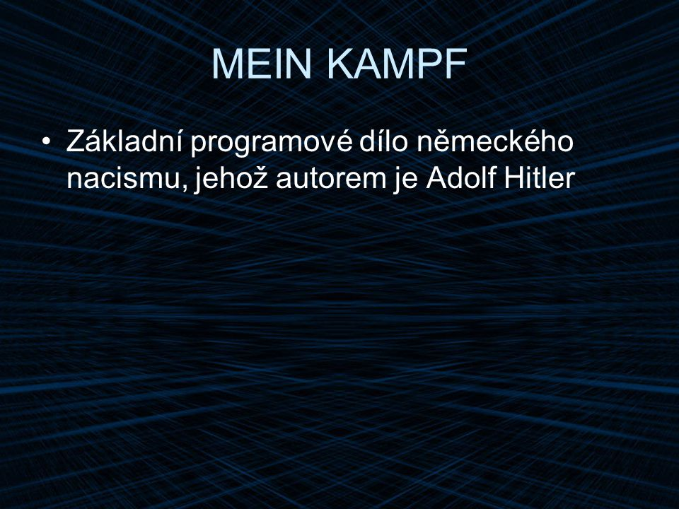 MEIN KAMPF Základní programové dílo německého nacismu, jehož autorem je Adolf Hitler