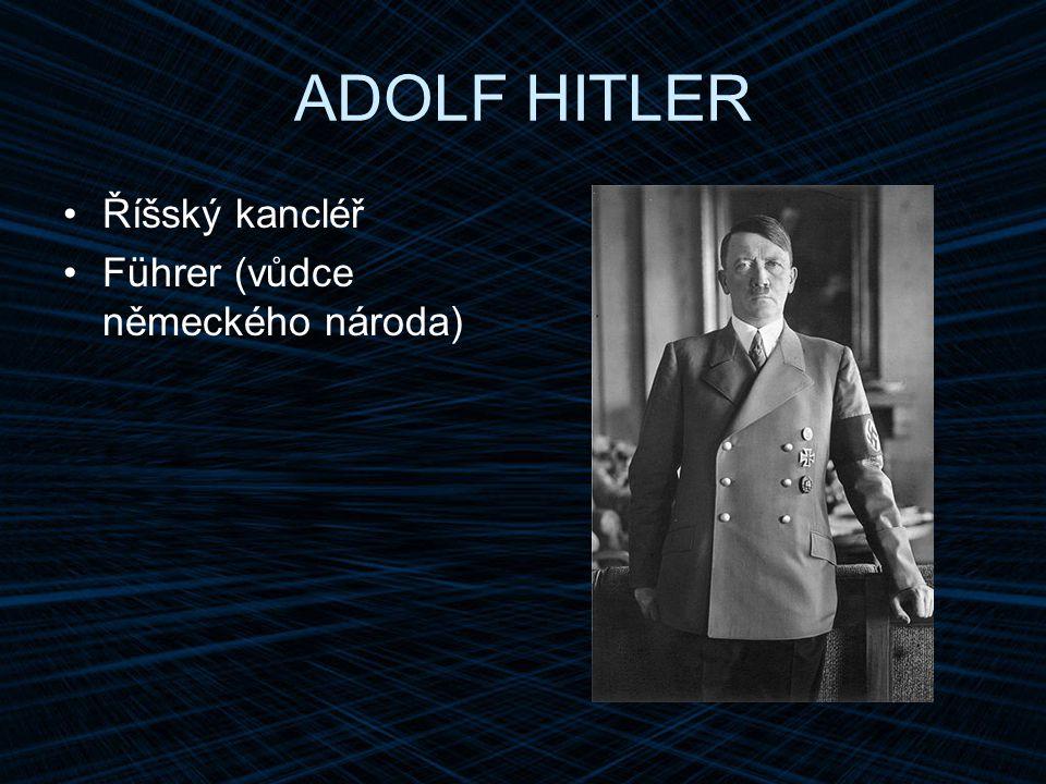 ADOLF HITLER Říšský kancléř Führer (vůdce německého národa)