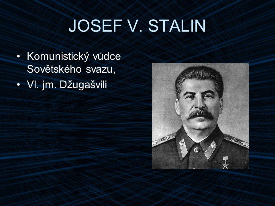 JOSEF V. STALIN Komunistický vůdce Sovětského svazu,