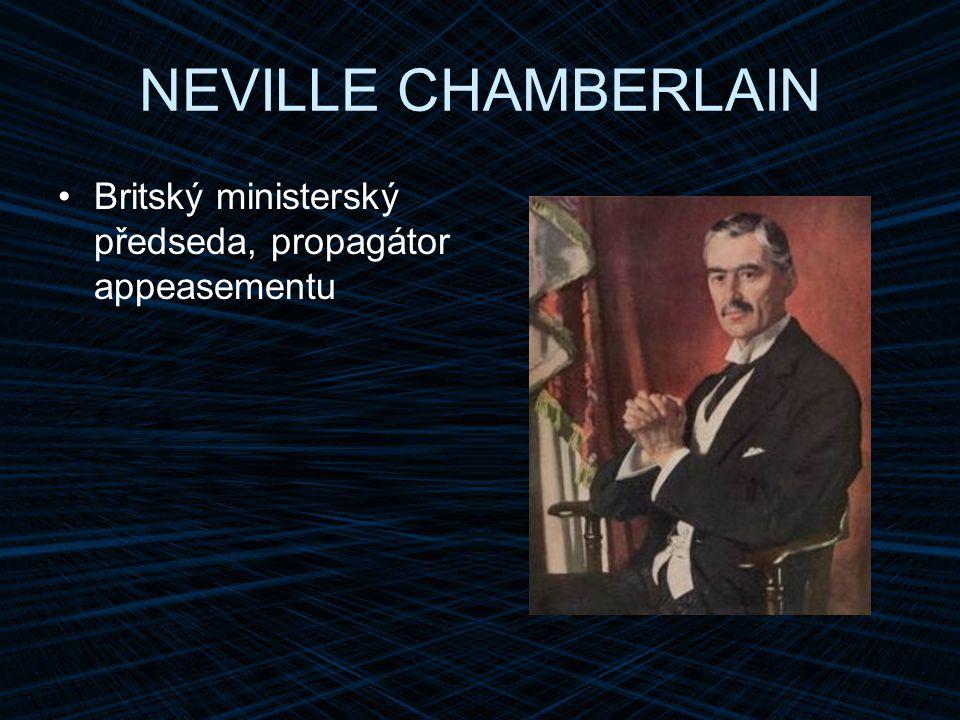 NEVILLE CHAMBERLAIN Britský ministerský předseda, propagátor appeasementu