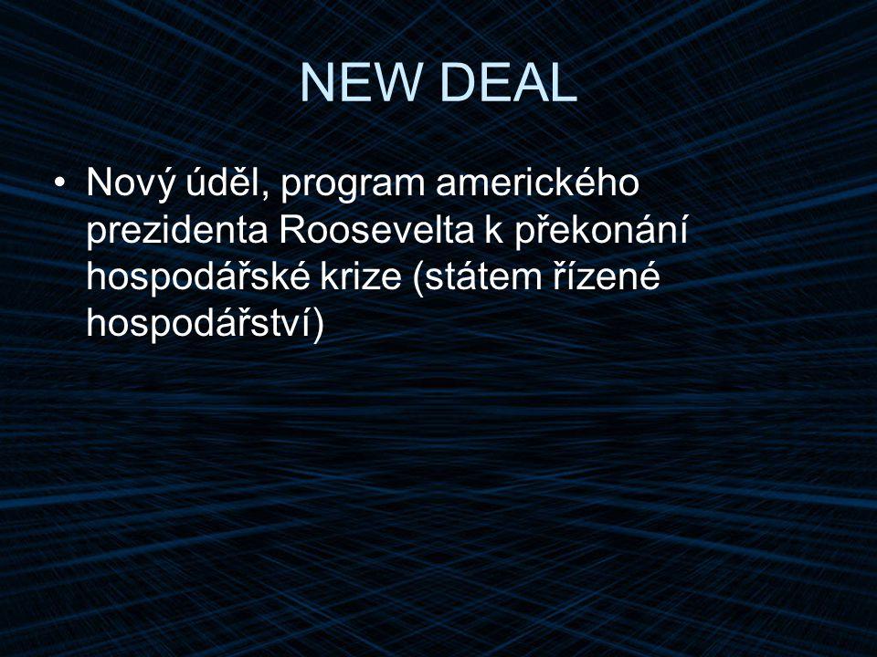 NEW DEAL Nový úděl, program amerického prezidenta Roosevelta k překonání hospodářské krize (státem řízené hospodářství)