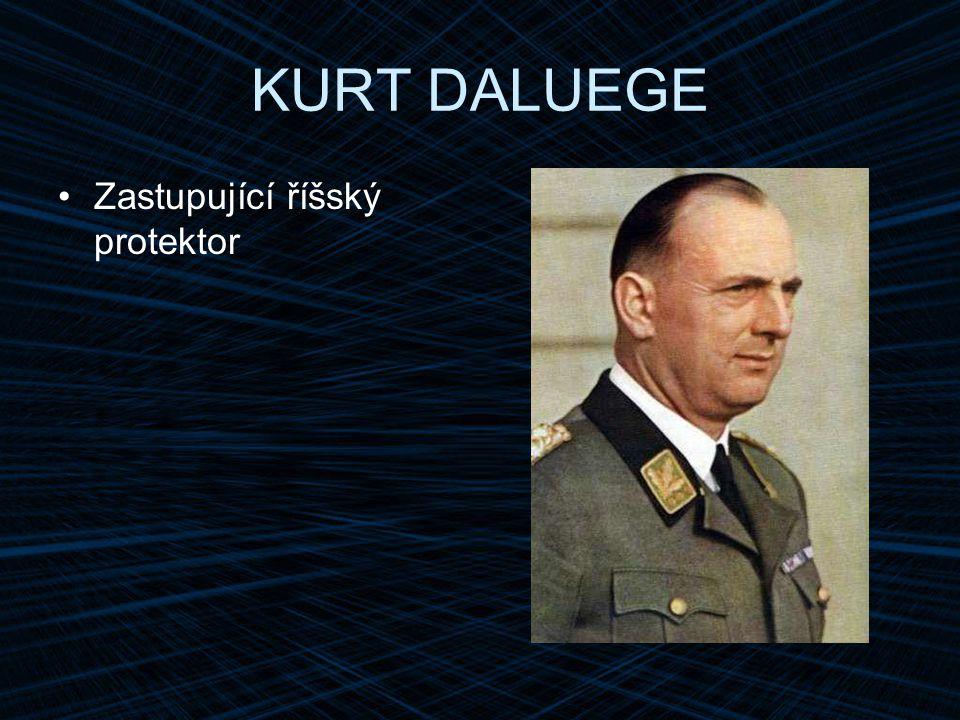 KURT DALUEGE Zastupující říšský protektor