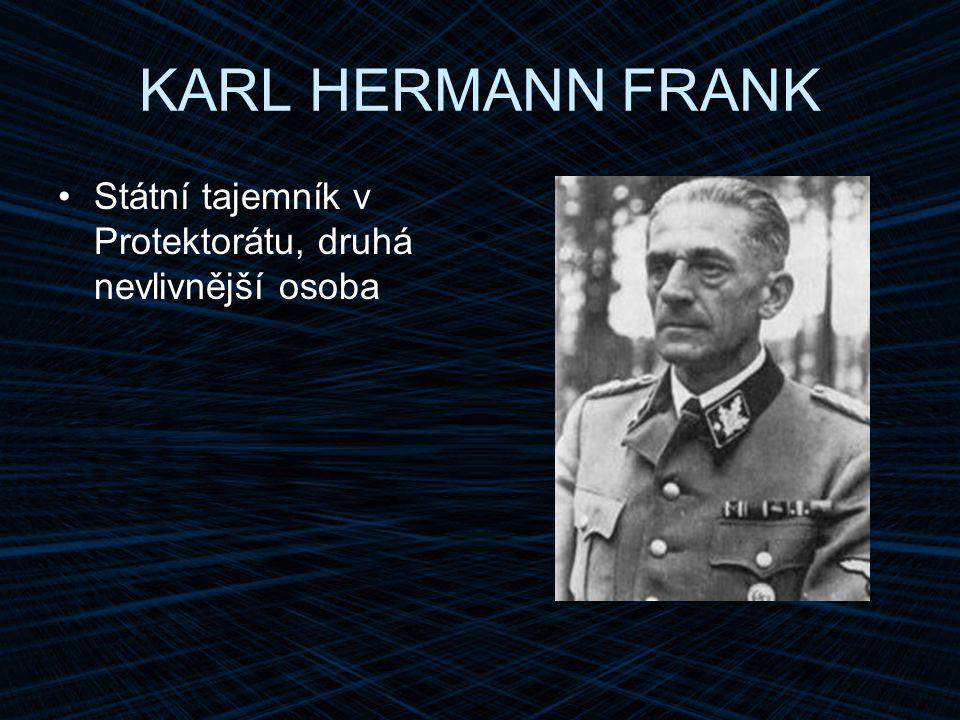 KARL HERMANN FRANK Státní tajemník v Protektorátu, druhá nevlivnější osoba
