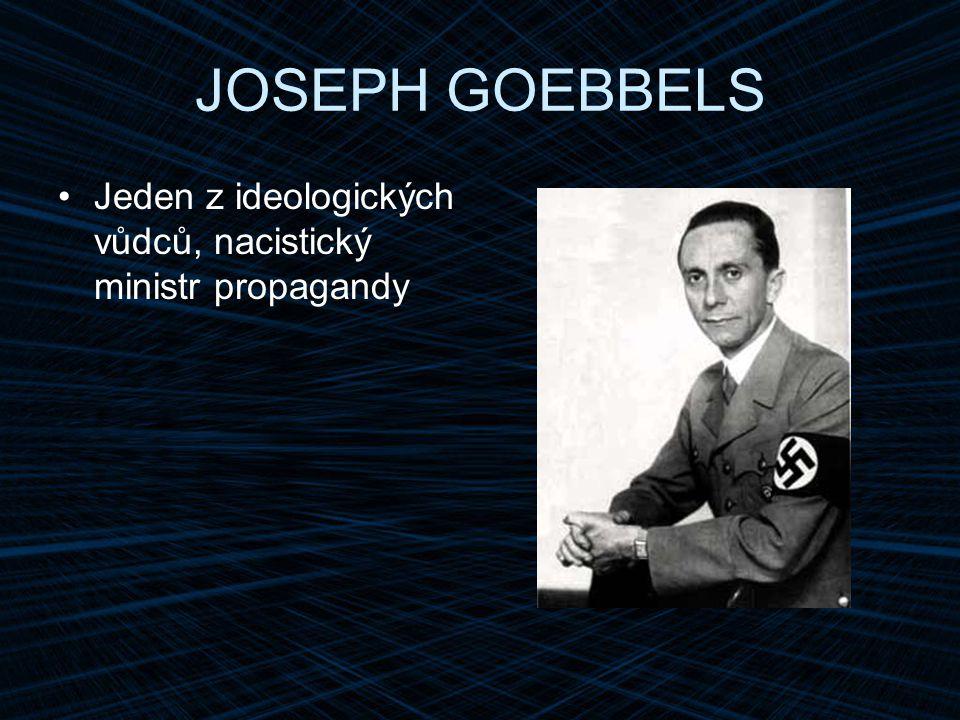 JOSEPH GOEBBELS Jeden z ideologických vůdců, nacistický ministr propagandy