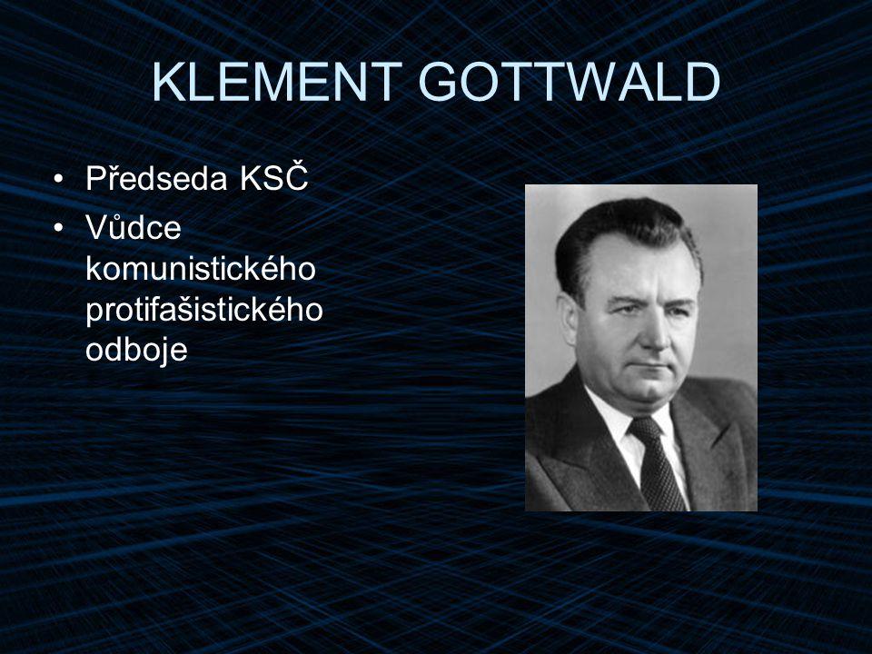 KLEMENT GOTTWALD Předseda KSČ