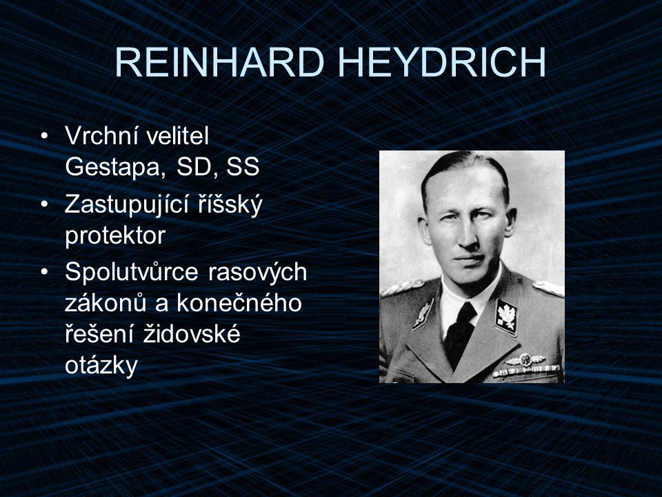 REINHARD HEYDRICH Vrchní velitel Gestapa, SD, SS
