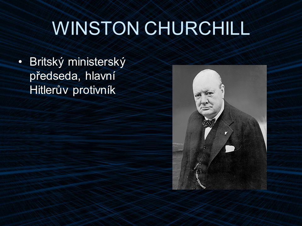 WINSTON CHURCHILL Britský ministerský předseda, hlavní Hitlerův protivník