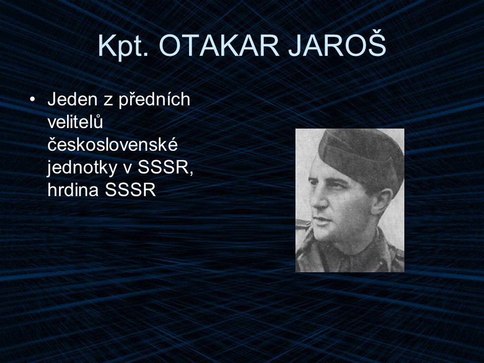 Kpt. OTAKAR JAROŠ Jeden z předních velitelů československé jednotky v SSSR, hrdina SSSR
