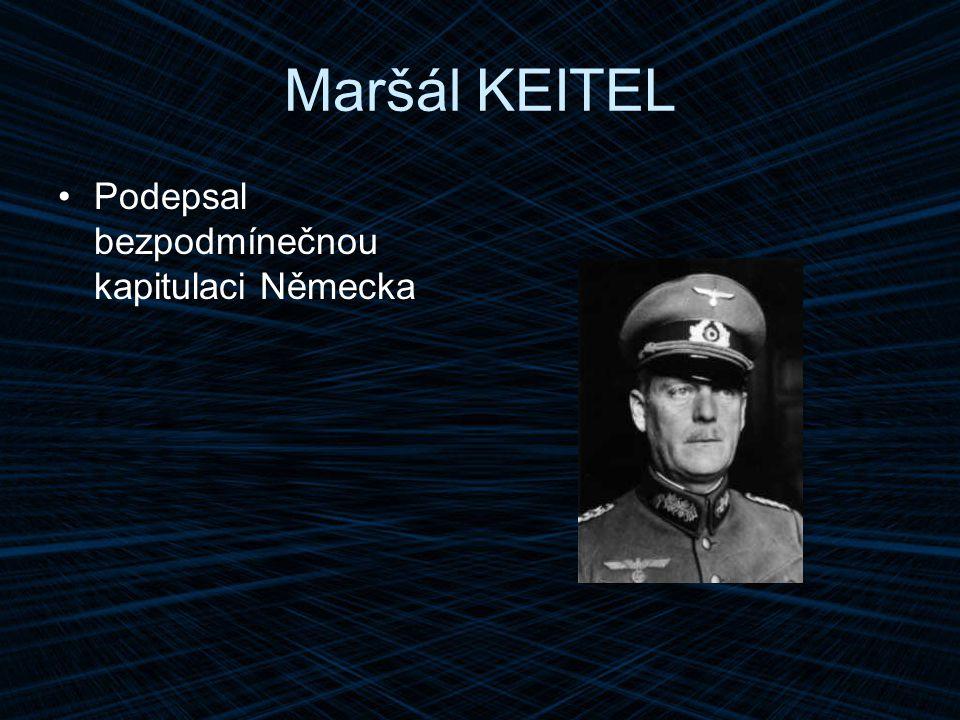 Maršál KEITEL Podepsal bezpodmínečnou kapitulaci Německa